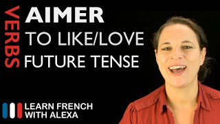 Aimer (to like/love) — Future Tense (French verbs conjugated by Learn French With Alexa)