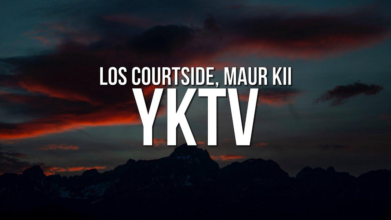 Los Courtside & Maur Kii - YKTV (Lyrics)