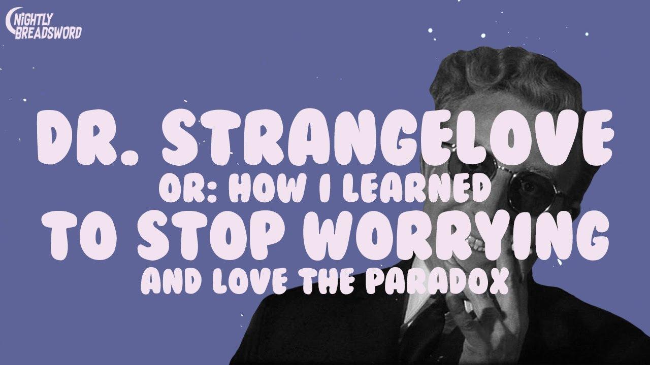 Download Dr. Strangelove or How I Learned to Stop Worrying and Love the Paradox