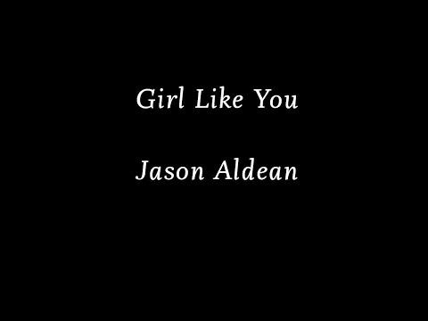 Jason Aldean - Girl Like You (Lyrics / Lyric Video)
