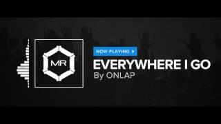 ONLAP - Everywhere I Go [HD]