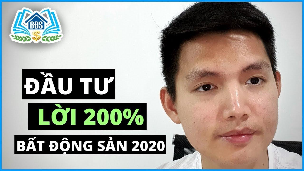 ĐẦU TƯ BẤT ĐỘNG SẢN 2020, LỜI 200% SAU 6 THÁNG | HVBDS