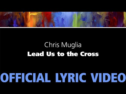 Lead Us to the Cross – Chris Muglia [Official Lyric Video]