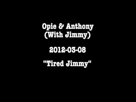 Opie & Anthony: Tired Jimmy (2012-03-08)