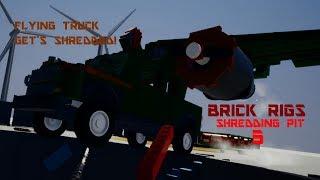 FLYING TRUCK GETS SHREDDED!   BRICK RIGS - THE SHREDDING PIT 5