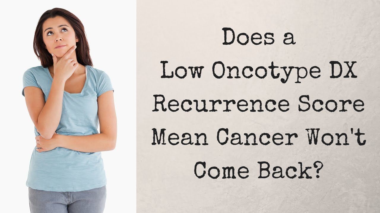 What Does A Low Oncotype Dx Recurrence Score Mean Youtube