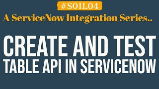 Create and Test Table API in ServiceNow | 4MV4D | S01L04