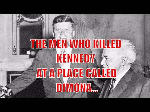 MUST WATCH:  The Men Who Killed Kennedy At A Place Called Dimona (Conspiracy?)