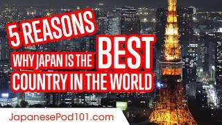 5 Reasons Why Japan is the Best Country in the World!