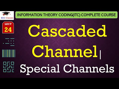 Special Channels – Cascaded Channels With Solved Example(ITC Lectures In Hindi)