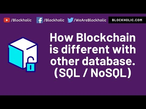 Part 7 - What is the difference between Database (SQL / NoSQL) and Blockchain