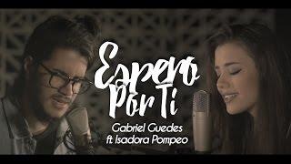 Espero por Ti // Gabriel Guedes ft. Isadora Pompeo