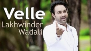 Velle -- Lakhwinder Wadali -  Official Video From Album Saiyaan