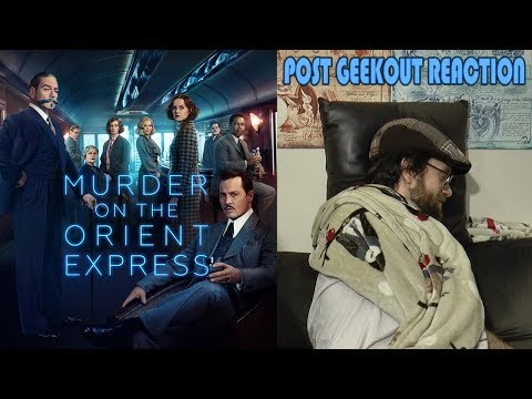 Murder on the Orient Express - Post Geekout Reaction