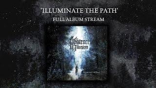 AN ABSTRACT ILLUSION - 'ILLUMINATE THE PATH'   FULL ALBUM STREAM