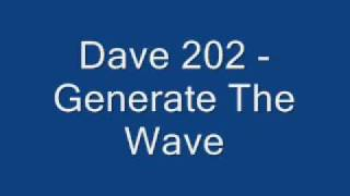 Dave 202 - Generate The Wave