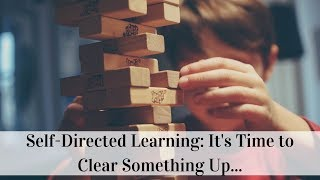 Self-Directed Learning: It's Time to Clear Something Up...