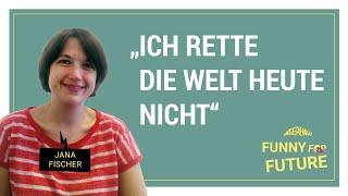 Funny for Future: Jana Fischer – Ich rette die Welt heute nicht