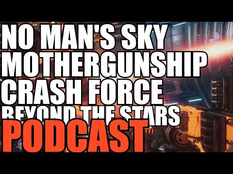 PODCAST, NMS 1.38, MotherGunship, Crash Force, Between the Stars