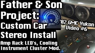 Father & Son Car Audio Install - Gmc Yukon - Amp Rack Lighting/cooling + Gauge Cluster Mod Video #6