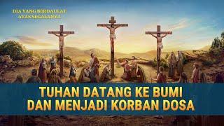 Film Tentang Tuhan Yesus | Tuhan Datang ke Bumi dan Menjadi Korban Dosa - Edisi Dubbing