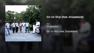 Sic Uv Shyt (feat. Dropaband)