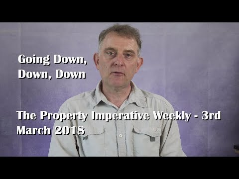 Going Down, Down, Down - The Property Imperative Weekly 03 March 2018