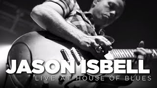 Jason Isbell — Live at House of Blues (Full Set)