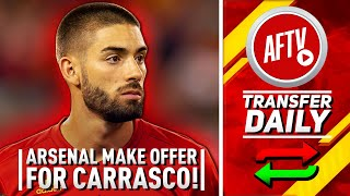 Arsenal Make Offer For Yannick Carrasco As Seven Leave In Clear Out! | AFTV Transfer Daily