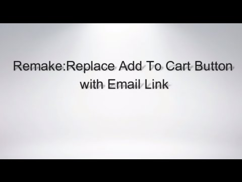 Remake: How to replace Add To Cart button with email link