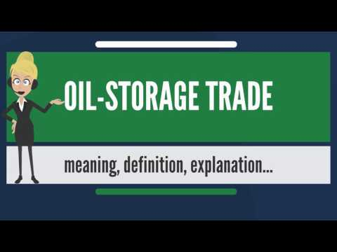 What is OIL-STORAGE TRADE? What does OIL-STORAGE TRADE mean? OIL-STORAGE TRADE meaning
