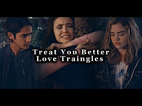 Love Triangles | Treat You Better