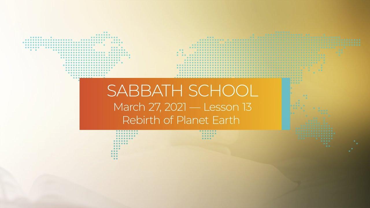 Sabbath School - 2021 Q1 Lesson 13: Rebirth of Planet Earth
