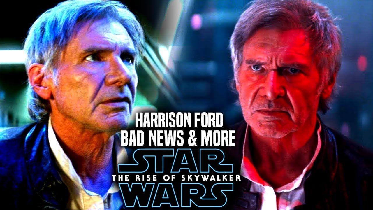 The Rise Of Skywalker Harrison Ford Bad News Revealed Star Wars Episode 9 Youtube