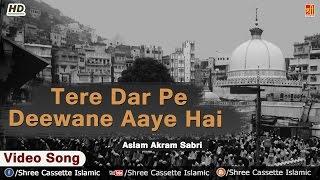 Download Tere Dar Pe Deewane Aaye Hai | Aslam Akram Sabri | Khwaja | Dargah Qawwali 2016 | Indian Qawwali Mp3