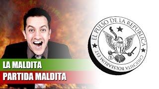LA MALDITA PARTIDA MALDITA - EL PULSO DE LA REPÚBLICA