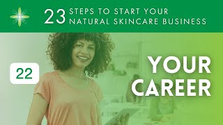 Start Your Own Natural & Organic Skincare Business - Step 22: Your Career