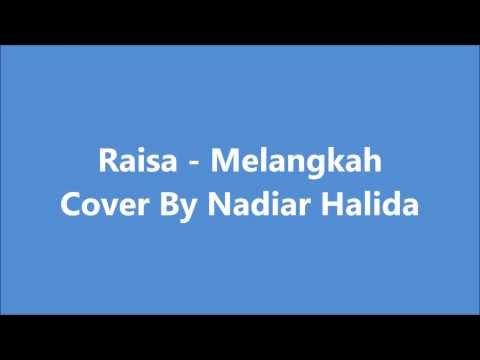 Raisa - Melangkah Lirik Cover By Nadiar Halida