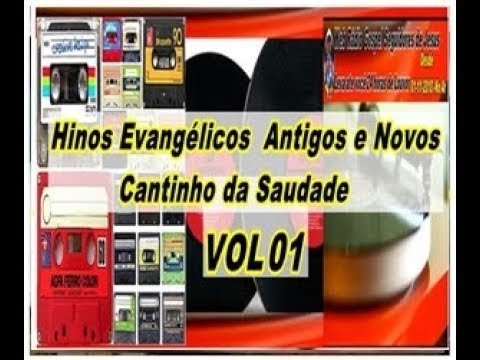 Hinos evangélicos  antigos–e Novos  Cantinho da Saudade Vol 01