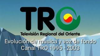 Evolución de música y voz de fondo Canal TRO 1995 - 2020 by FREDYEDU96 ( Mensaje importante )