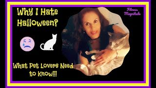 Why I Hate Halloween...What Pet Lovers Need to Know!!! #PetLovers