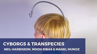Cyborgs and Transpecies? With Neil Harbisson, Moon Ribas and Manel Munoz