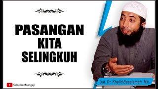 Download Jika Pasangan Kita Selingkuh - Ustadz Dr  Khalid Basalamah, MA Mp3