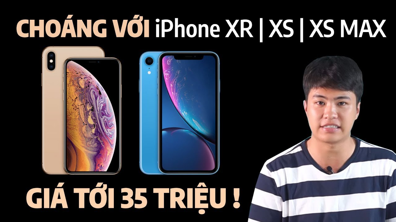 TỔNG HỢP iPhone XR   XS   XS MAX : Choáng với giá tới 35 triệu !