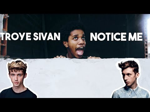 NOTICE ME TROYE SIVAN | MAKE ME FAMOUS