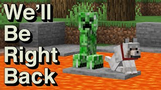 Minecraft: WE'LL BE RIGHT BACK
