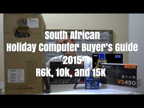 South African Holiday Computer Buyer's Guide 2015 - R6k, 10k, and 15k Budget Builds