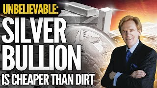 Silver Bullion Is Cheaper Than DIRT - Mike Maloney