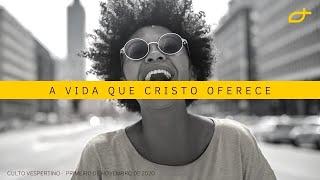 Culto Vespertino - A vida que Cristo oferece (01/11/2020)