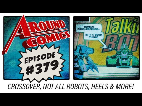 Around Comics 379: Crossover | Not All Robots | Heels | New Comic Book Reviews